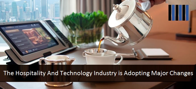 The Hospitality And Technology Industry is Adopting Major Changes